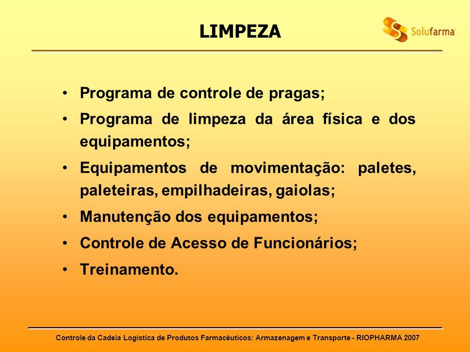 Controle da Cadeia Logística de Produtos Farmacêuticos: Armazenagem e Transporte - RIOPHARMA 2007 LIMPEZA Programa de controle de pragas; Programa de