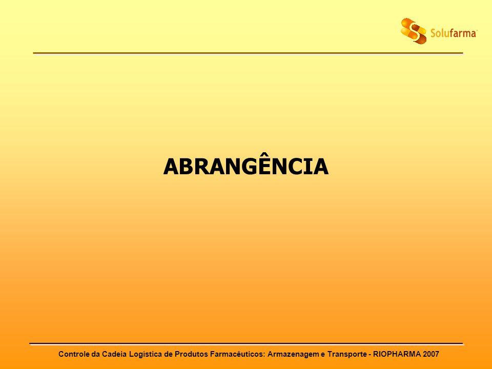 Controle da Cadeia Logística de Produtos Farmacêuticos: Armazenagem e Transporte - RIOPHARMA 2007 ABRANGÊNCIA