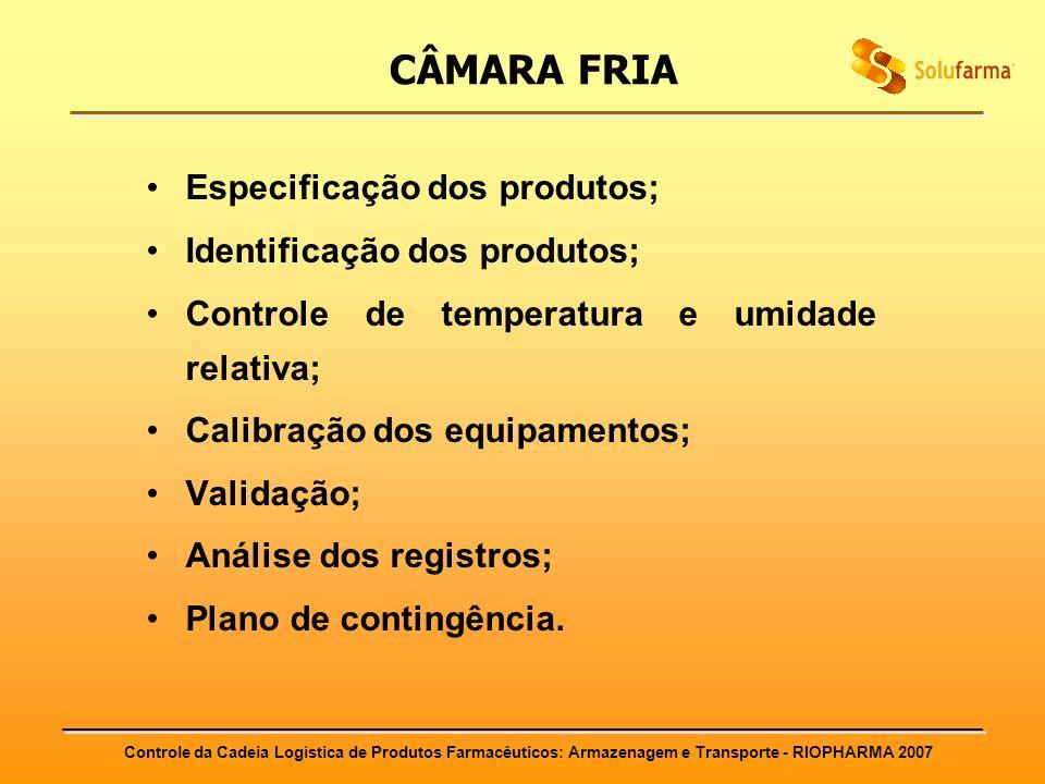 Controle da Cadeia Logística de Produtos Farmacêuticos: Armazenagem e Transporte - RIOPHARMA 2007 CÂMARA FRIA Especificação dos produtos; Identificaçã