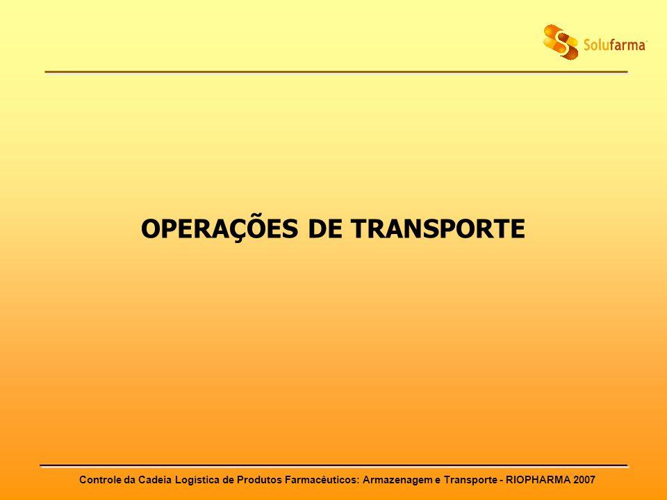 Controle da Cadeia Logística de Produtos Farmacêuticos: Armazenagem e Transporte - RIOPHARMA 2007 OPERAÇÕES DE TRANSPORTE