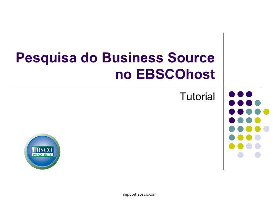 Bem-vindo ao tutorial de Pesquisa do Business Source no EBSCOhost, desenvolvido para fornecer aos usuários uma visão geral dos muitos recursos disponíveis no EBSCOhost.