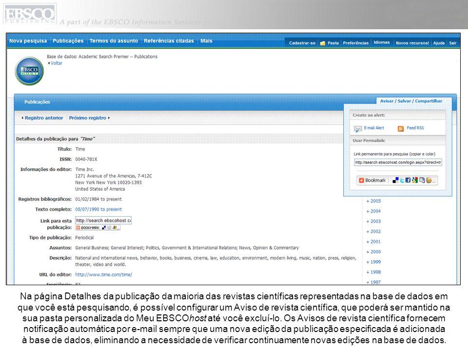 Na página Detalhes da publicação da maioria das revistas científicas representadas na base de dados em que você está pesquisando, é possível configurar um Aviso de revista científica, que poderá ser mantido na sua pasta personalizada do Meu EBSCOhost até você excluí-lo.