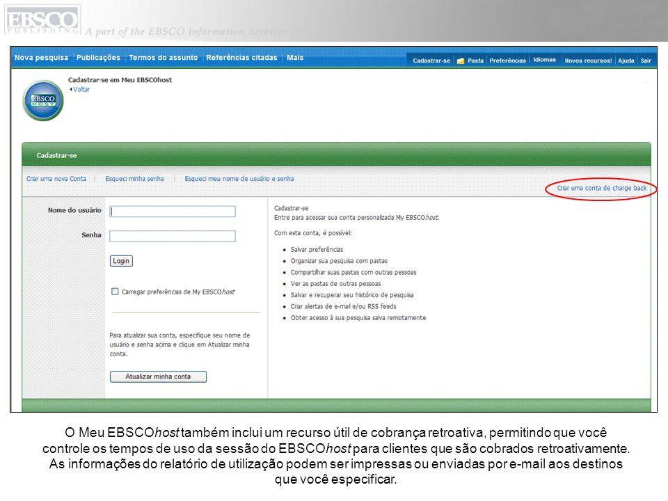 O Meu EBSCOhost também inclui um recurso útil de cobrança retroativa, permitindo que você controle os tempos de uso da sessão do EBSCOhost para clientes que são cobrados retroativamente.