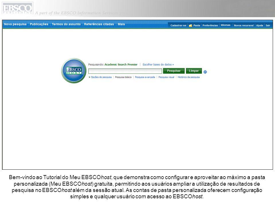Bem-vindo ao Tutorial do Meu EBSCOhost, que demonstra como configurar e aproveitar ao máximo a pasta personalizada (Meu EBSCOhost) gratuita, permitindo aos usuários ampliar a utilização de resultados de pesquisa no EBSCOhost além da sessão atual.