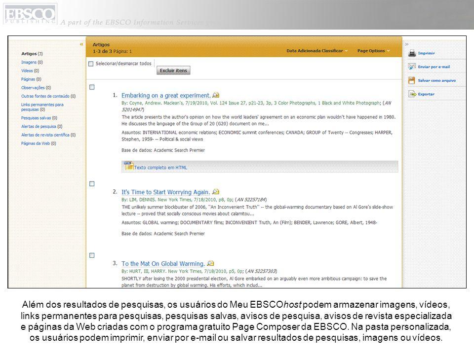 Além dos resultados de pesquisas, os usuários do Meu EBSCOhost podem armazenar imagens, vídeos, links permanentes para pesquisas, pesquisas salvas, avisos de pesquisa, avisos de revista especializada e páginas da Web criadas com o programa gratuito Page Composer da EBSCO.