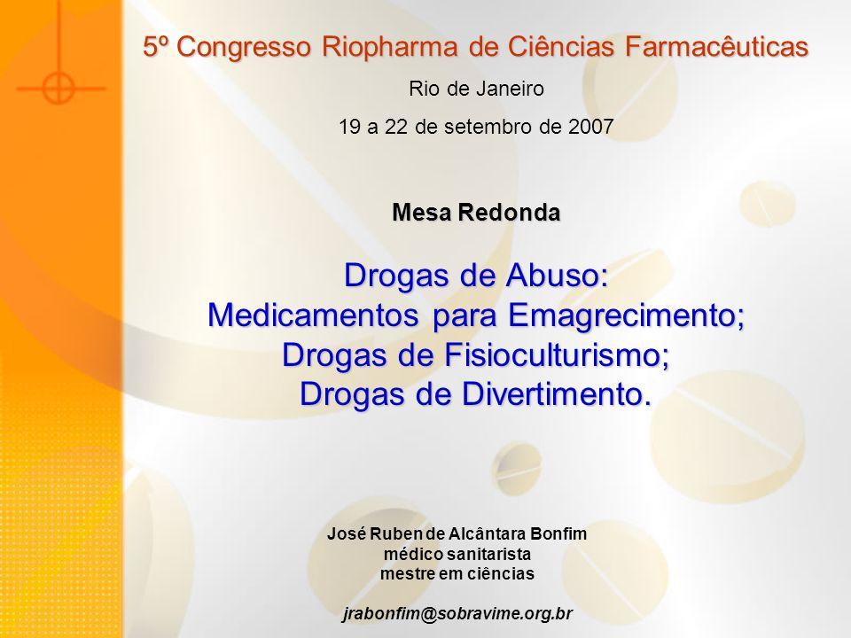 Mesa Redonda Drogas de Abuso: Medicamentos para Emagrecimento; Drogas de Fisioculturismo; Drogas de Divertimento. 5º Congresso Riopharma de Ciências F