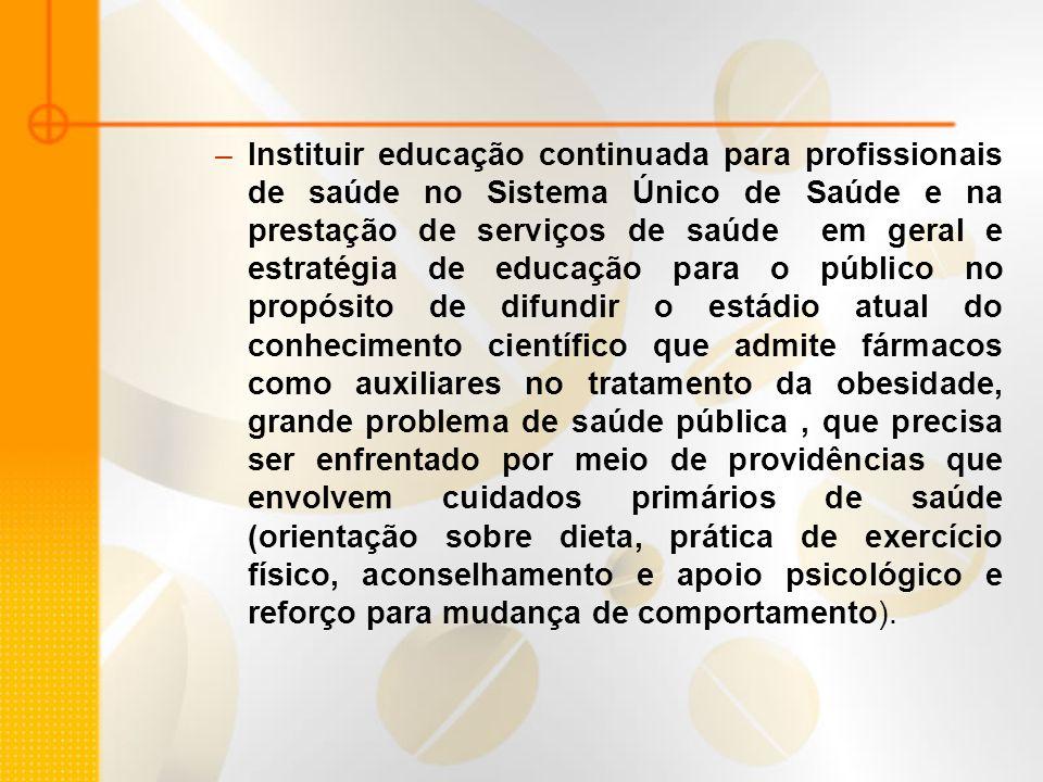 –Instituir educação continuada para profissionais de saúde no Sistema Único de Saúde e na prestação de serviços de saúde em geral e estratégia de educ