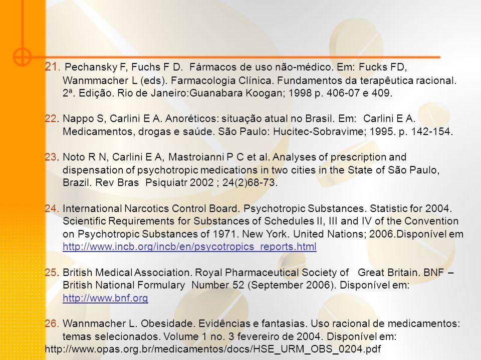 21. Pechansky F, Fuchs F D. Fármacos de uso não-médico. Em: Fucks FD, Wanmmacher L (eds). Farmacologia Clínica. Fundamentos da terapêutica racional. 2