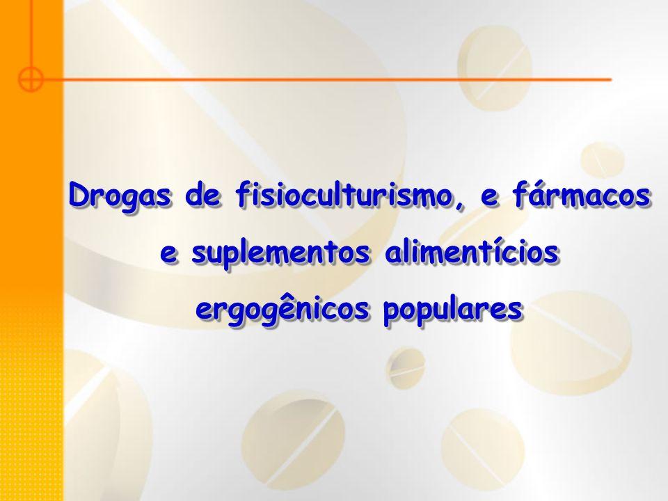 Drogas de fisioculturismo, e fármacos e suplementos alimentícios ergogênicos populares Drogas de fisioculturismo, e fármacos e suplementos alimentício