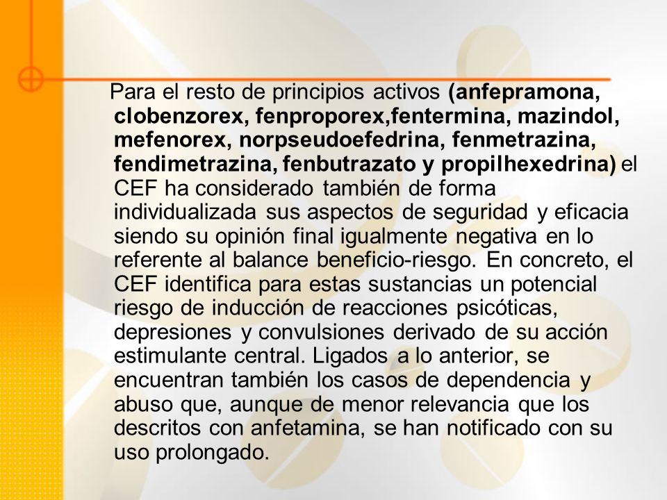 Para el resto de principios activos (anfepramona, clobenzorex, fenproporex,fentermina, mazindol, mefenorex, norpseudoefedrina, fenmetrazina, fendimetr