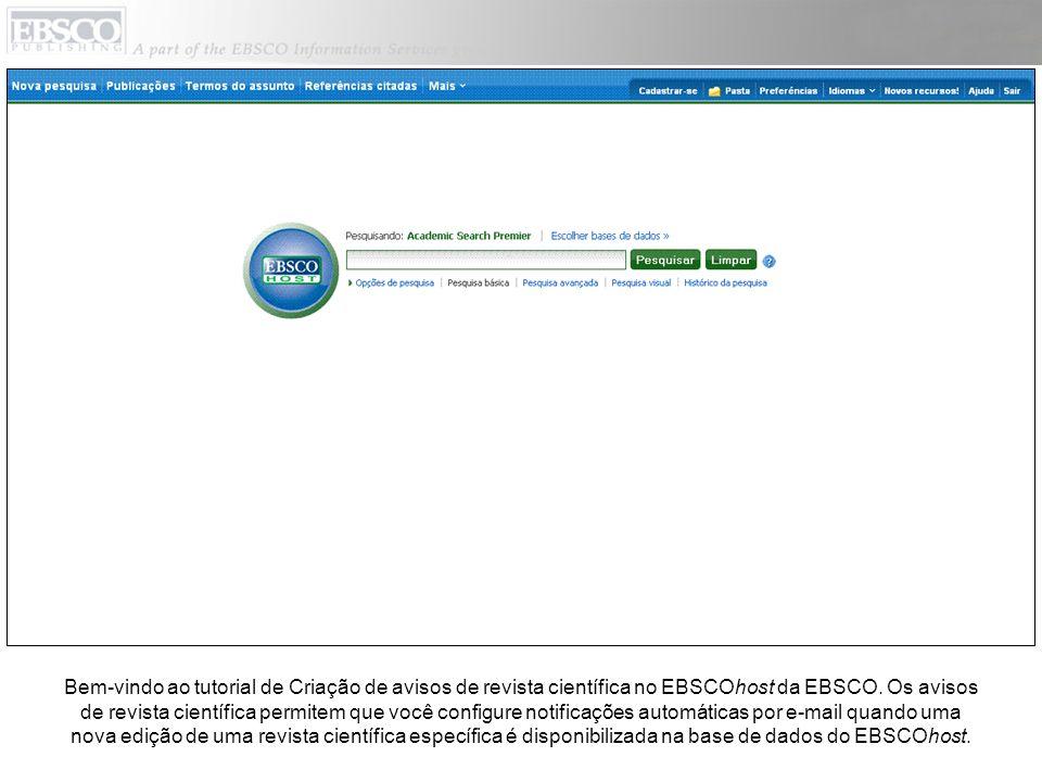 Bem-vindo ao tutorial de Criação de avisos de revista científica no EBSCOhost da EBSCO.
