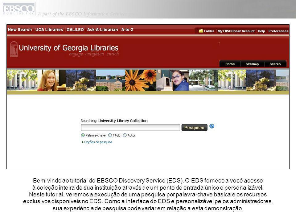 Bem-vindo ao tutorial do EBSCO Discovery Service (EDS). O EDS fornece a você acesso à coleção inteira de sua instituição através de um ponto de entrad