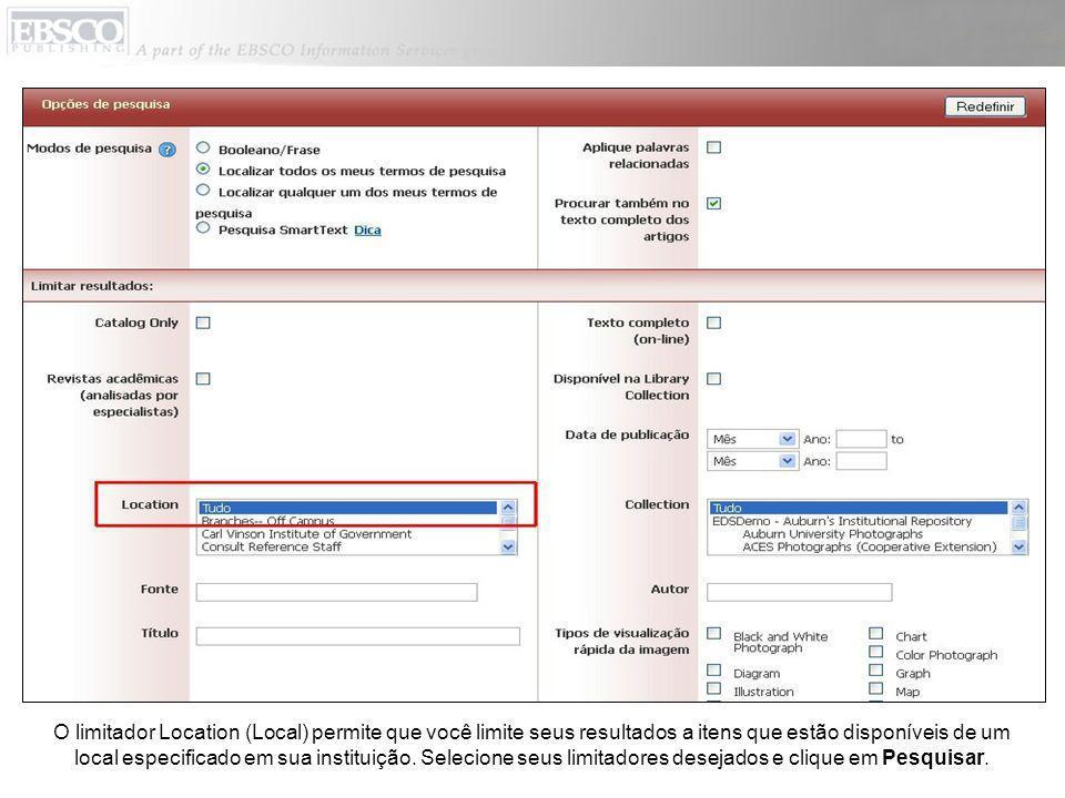 O limitador Location (Local) permite que você limite seus resultados a itens que estão disponíveis de um local especificado em sua instituição. Seleci