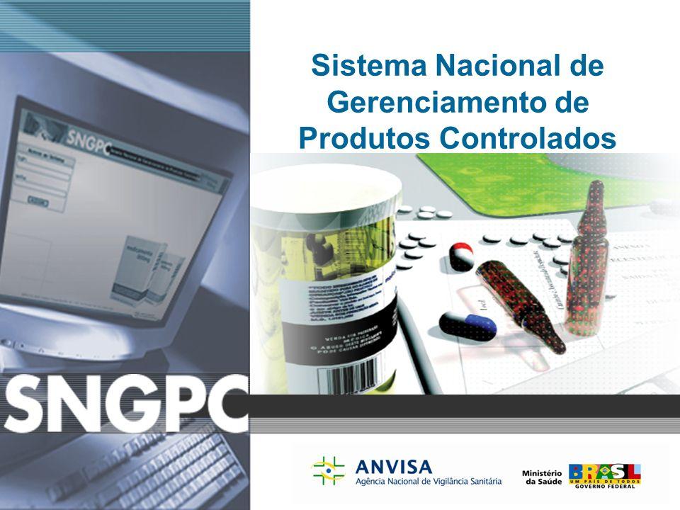 Sistema Nacional de Gerenciamento de Produtos Controlados www.anvisa.gov.br Sistema Nacional de Gerenciamento de Produtos Controlados