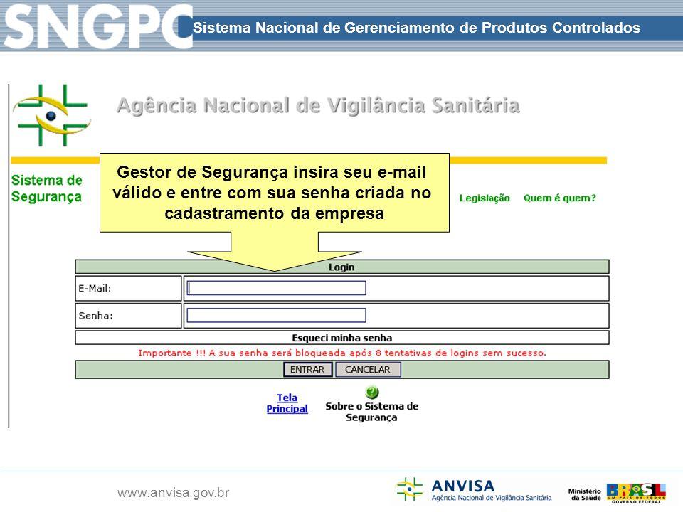 Sistema Nacional de Gerenciamento de Produtos Controlados www.anvisa.gov.br Gestor de Segurança insira seu e-mail válido e entre com sua senha criada