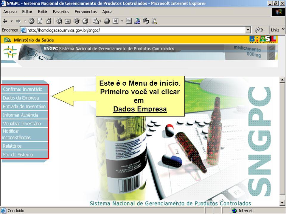 Sistema Nacional de Gerenciamento de Produtos Controlados www.anvisa.gov.br Este é o Menu de início. Primeiro você vai clicar em Dados Empresa