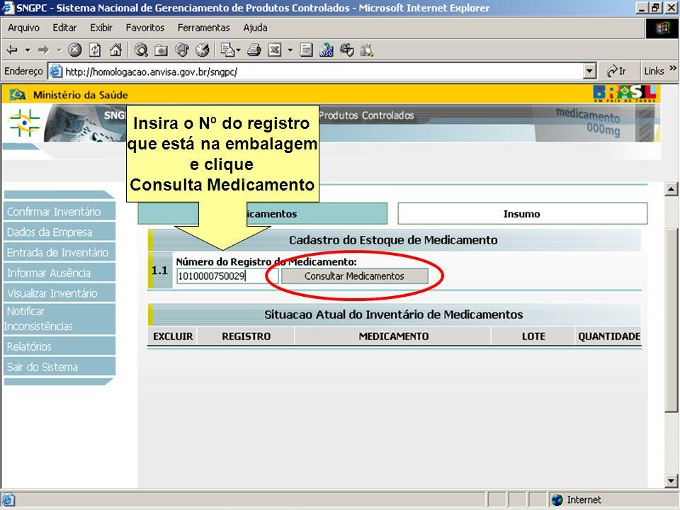 Sistema Nacional de Gerenciamento de Produtos Controlados www.anvisa.gov.br Insira o Nº do registro que está na embalagem e clique Consulta Medicament