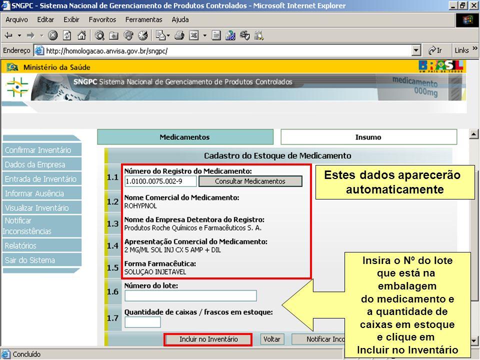 Sistema Nacional de Gerenciamento de Produtos Controlados www.anvisa.gov.br Insira o Nº do lote que está na embalagem do medicamento e a quantidade de