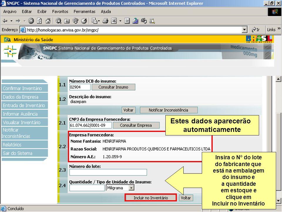 Sistema Nacional de Gerenciamento de Produtos Controlados www.anvisa.gov.br Estes dados aparecerão automaticamente Insira o Nº do lote do fabricante q