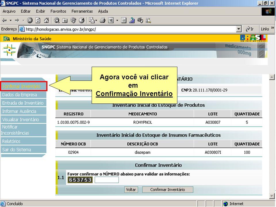 Sistema Nacional de Gerenciamento de Produtos Controlados www.anvisa.gov.br Agora você vai clicar em Confirmação Inventário