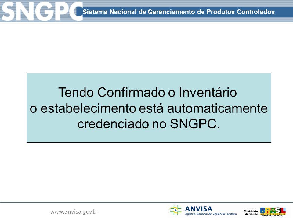 Sistema Nacional de Gerenciamento de Produtos Controlados www.anvisa.gov.br Tendo Confirmado o Inventário o estabelecimento está automaticamente crede