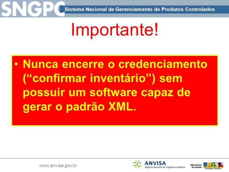 Sistema Nacional de Gerenciamento de Produtos Controlados www.anvisa.gov.br Importante! Nunca encerre o credenciamento (confirmar inventário) sem poss