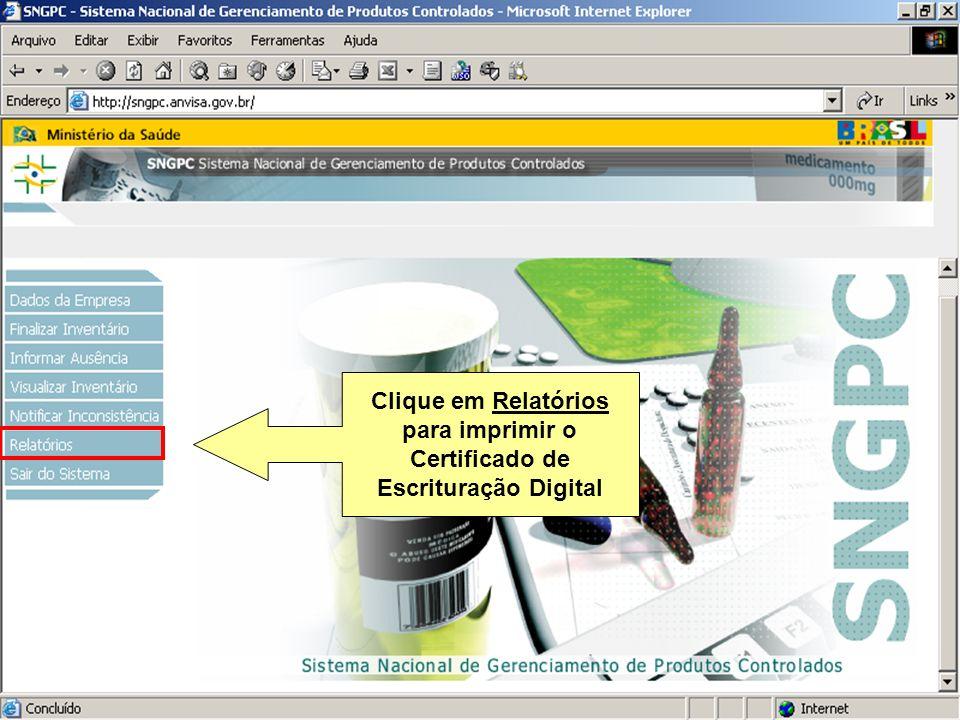 Sistema Nacional de Gerenciamento de Produtos Controlados www.anvisa.gov.br Clique em Relatórios para imprimir o Certificado de Escrituração Digital