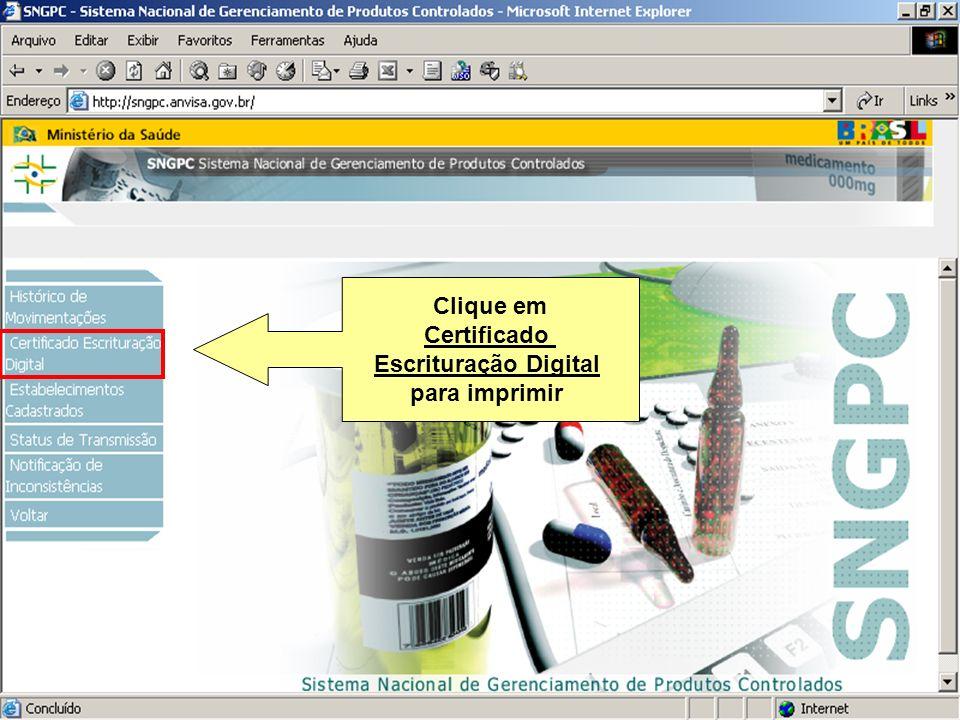 Sistema Nacional de Gerenciamento de Produtos Controlados www.anvisa.gov.br Clique em Certificado Escrituração Digital para imprimir