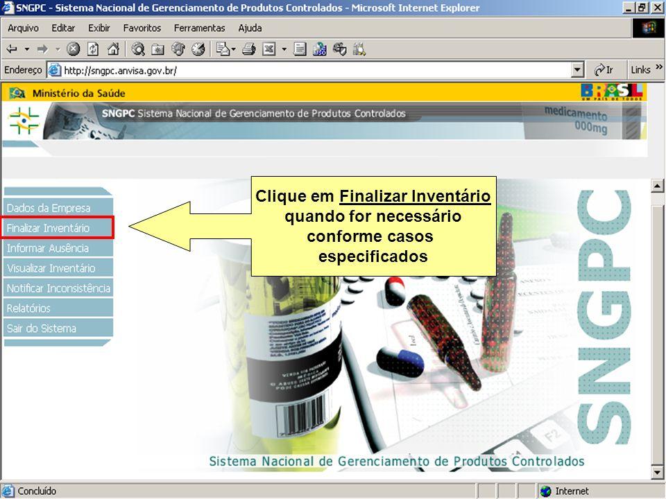 Sistema Nacional de Gerenciamento de Produtos Controlados www.anvisa.gov.br Clique em Finalizar Inventário quando for necessário conforme casos especi