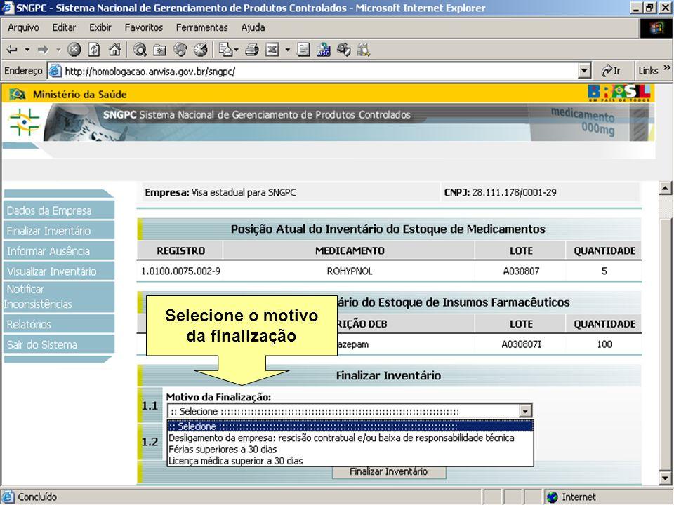 Sistema Nacional de Gerenciamento de Produtos Controlados www.anvisa.gov.br Selecione o motivo da finalização