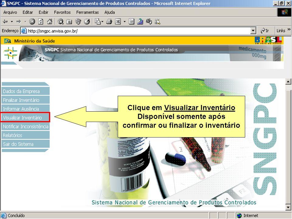 Sistema Nacional de Gerenciamento de Produtos Controlados www.anvisa.gov.br Clique em Visualizar Inventário Disponível somente após confirmar ou final