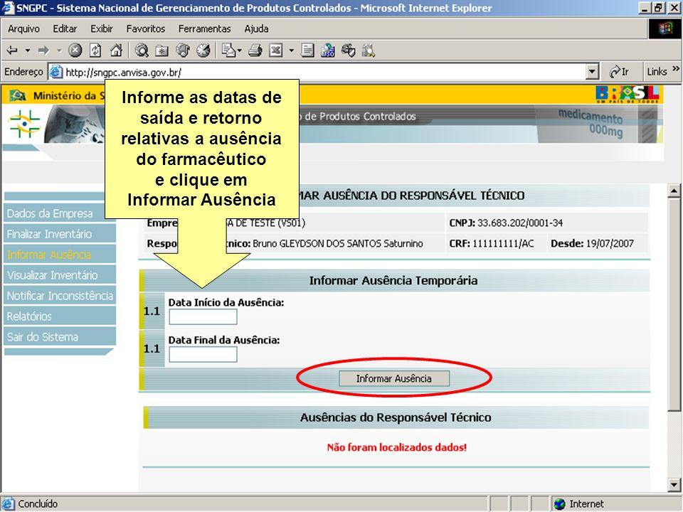 Sistema Nacional de Gerenciamento de Produtos Controlados www.anvisa.gov.br Informe as datas de saída e retorno relativas a ausência do farmacêutico e