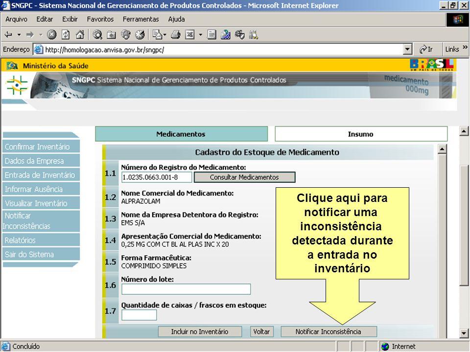 Sistema Nacional de Gerenciamento de Produtos Controlados www.anvisa.gov.br Clique aqui para notificar uma inconsistência detectada durante a entrada