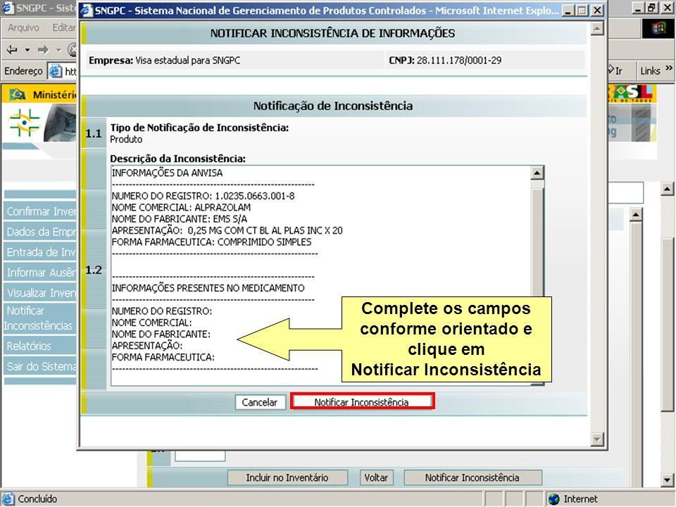 Sistema Nacional de Gerenciamento de Produtos Controlados www.anvisa.gov.br Complete os campos conforme orientado e clique em Notificar Inconsistência