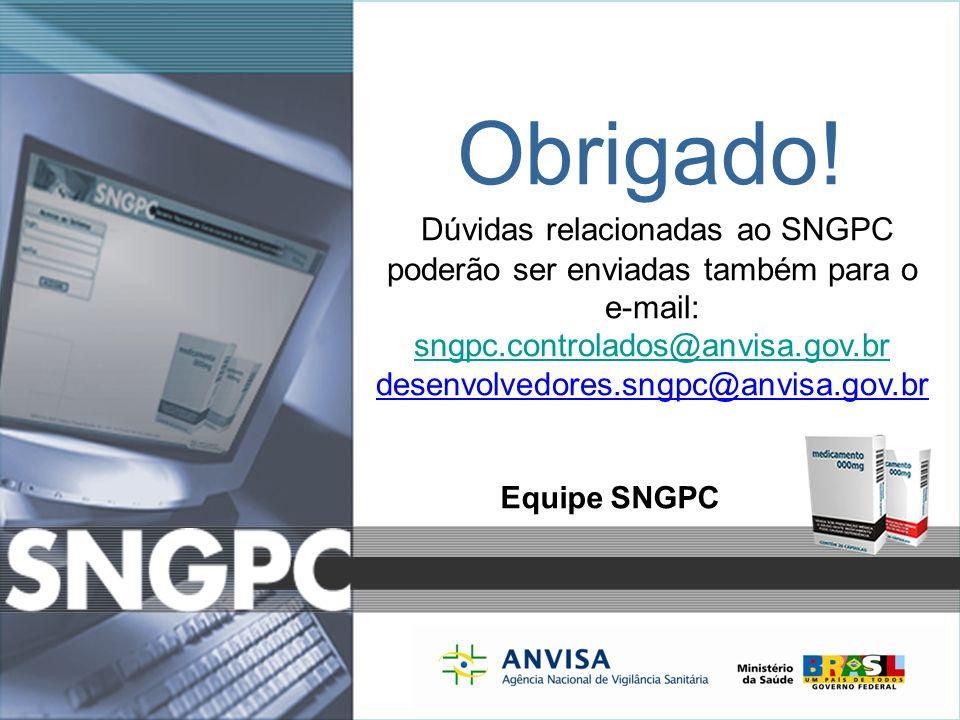 Sistema Nacional de Gerenciamento de Produtos Controlados www.anvisa.gov.br Obrigado! Dúvidas relacionadas ao SNGPC poderão ser enviadas também para o