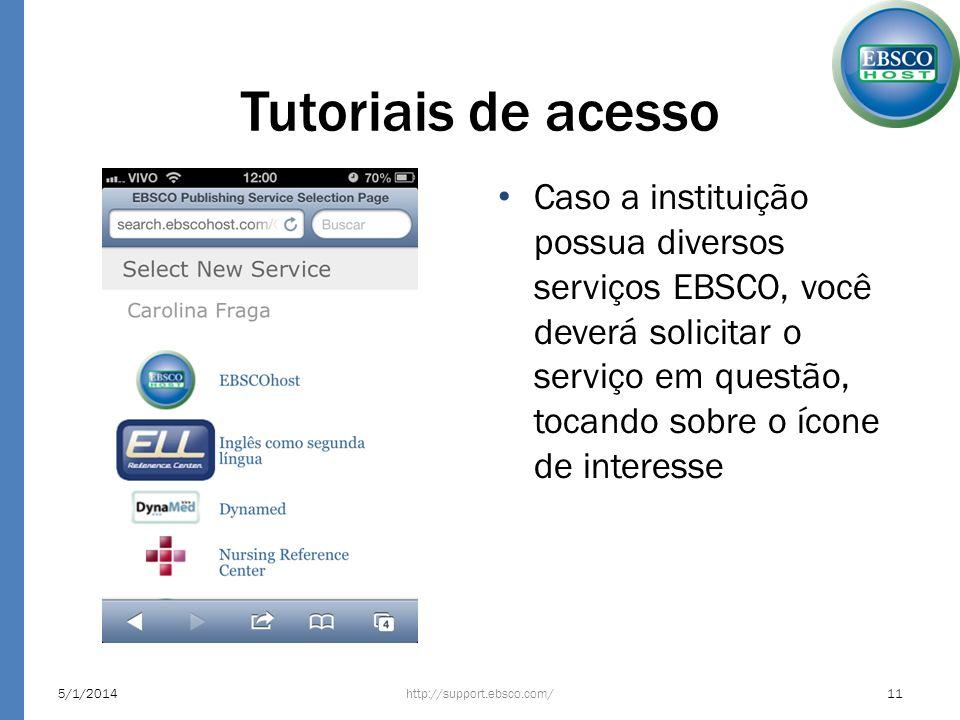 Tutoriais de acesso Caso a instituição possua diversos serviços EBSCO, você deverá solicitar o serviço em questão, tocando sobre o ícone de interesse