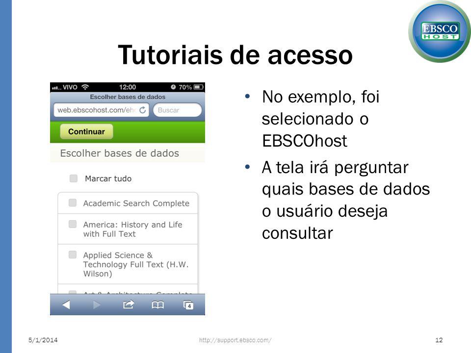 Tutoriais de acesso No exemplo, foi selecionado o EBSCOhost A tela irá perguntar quais bases de dados o usuário deseja consultar http://support.ebsco.