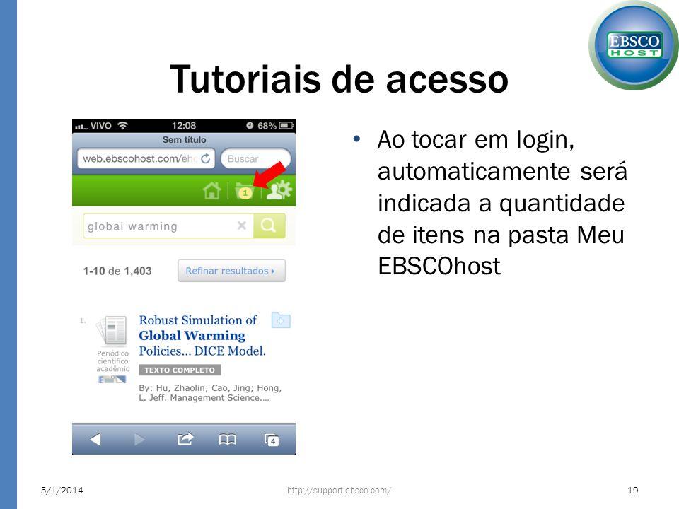 Tutoriais de acesso Ao tocar em login, automaticamente será indicada a quantidade de itens na pasta Meu EBSCOhost http://support.ebsco.com/5/1/201419