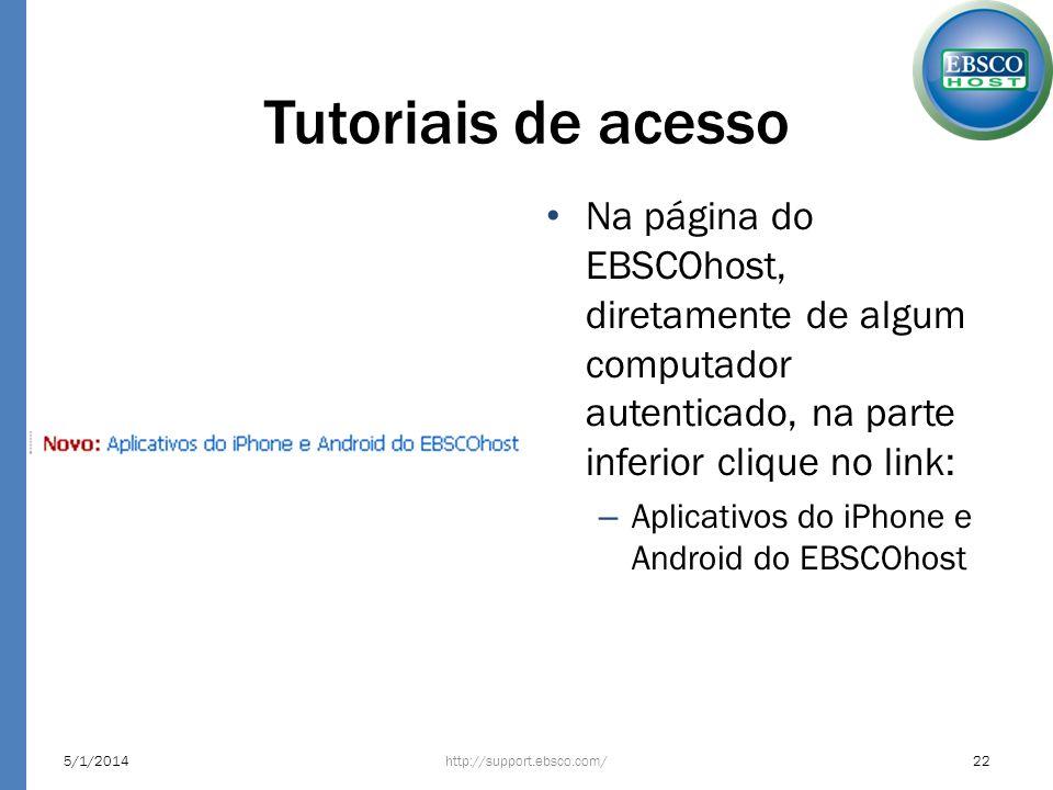 Tutoriais de acesso Na página do EBSCOhost, diretamente de algum computador autenticado, na parte inferior clique no link: – Aplicativos do iPhone e A