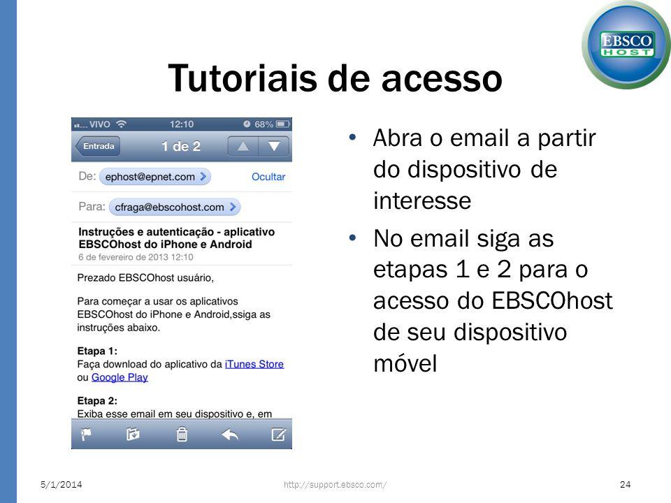Tutoriais de acesso Abra o email a partir do dispositivo de interesse No email siga as etapas 1 e 2 para o acesso do EBSCOhost de seu dispositivo móve