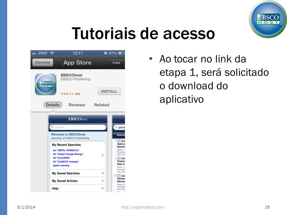 Tutoriais de acesso Ao tocar no link da etapa 1, será solicitado o download do aplicativo http://support.ebsco.com/5/1/201425