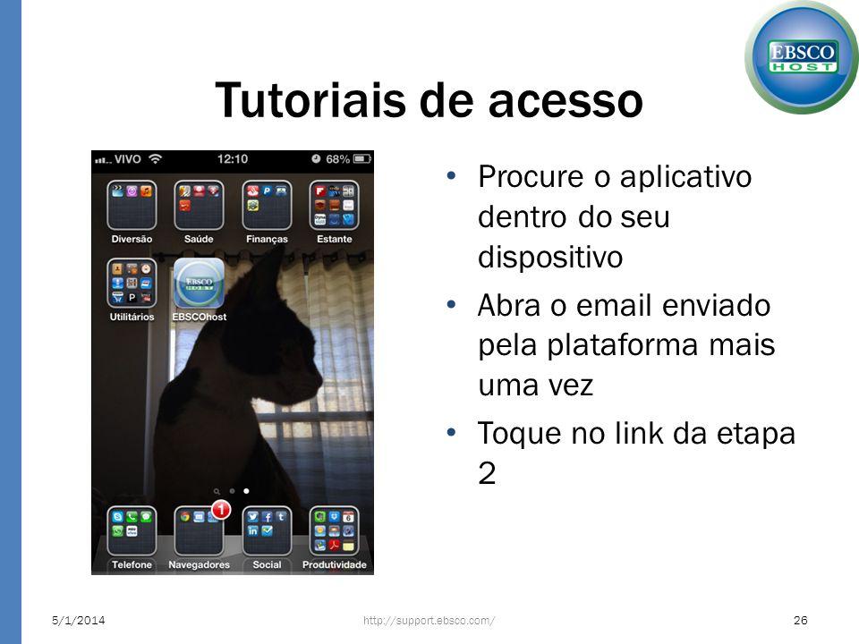 Tutoriais de acesso Procure o aplicativo dentro do seu dispositivo Abra o email enviado pela plataforma mais uma vez Toque no link da etapa 2 http://s