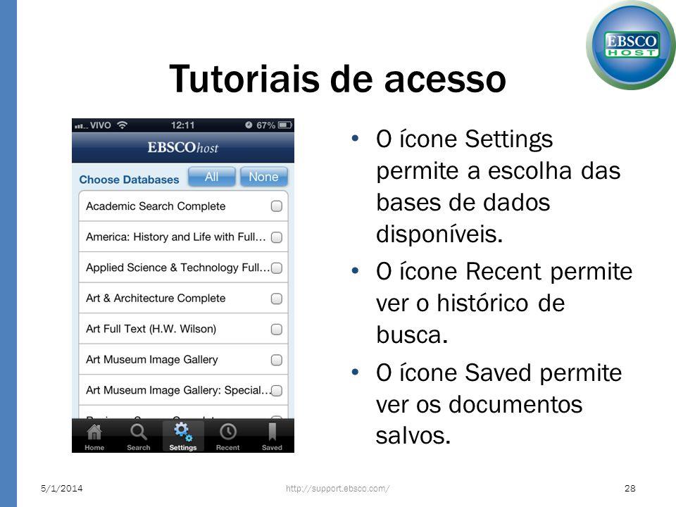 Tutoriais de acesso O ícone Settings permite a escolha das bases de dados disponíveis. O ícone Recent permite ver o histórico de busca. O ícone Saved
