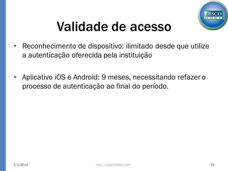 Validade de acesso Reconhecimento de dispositivo: ilimitado desde que utilize a autenticação oferecida pela instituição Aplicativo iOS e Android: 9 me