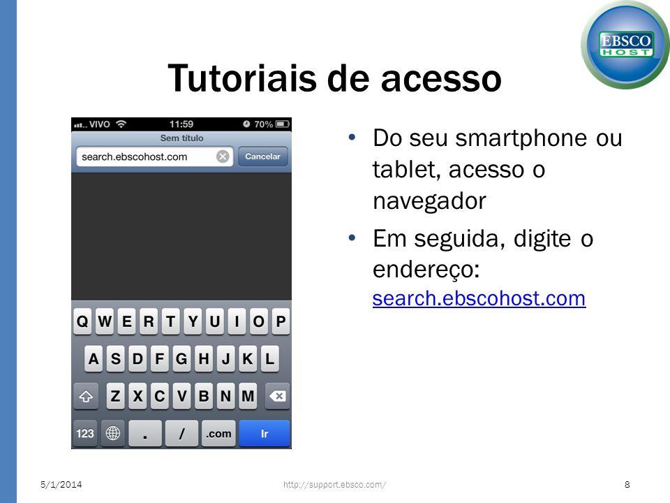 Tutoriais de acesso Do seu smartphone ou tablet, acesso o navegador Em seguida, digite o endereço: search.ebscohost.com search.ebscohost.com http://su