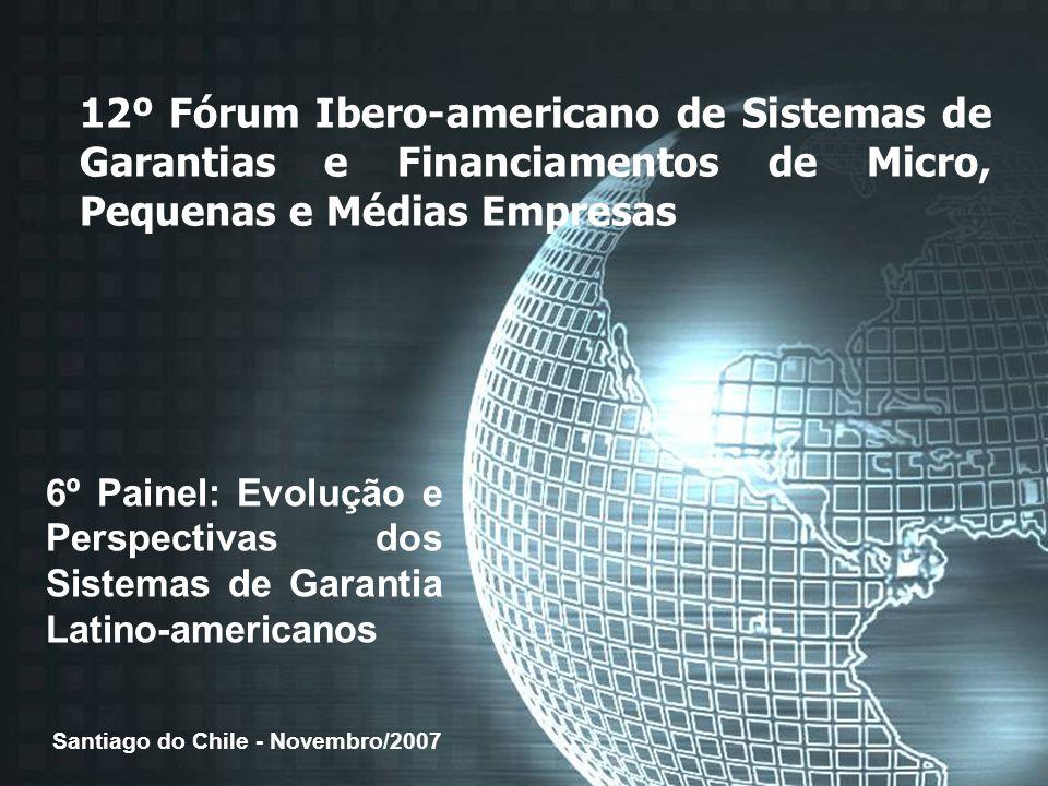 1 12º Fórum Ibero-americano de Sistemas de Garantias e Financiamentos de Micro, Pequenas e Médias Empresas 6º Painel: Evolução e Perspectivas dos Sist