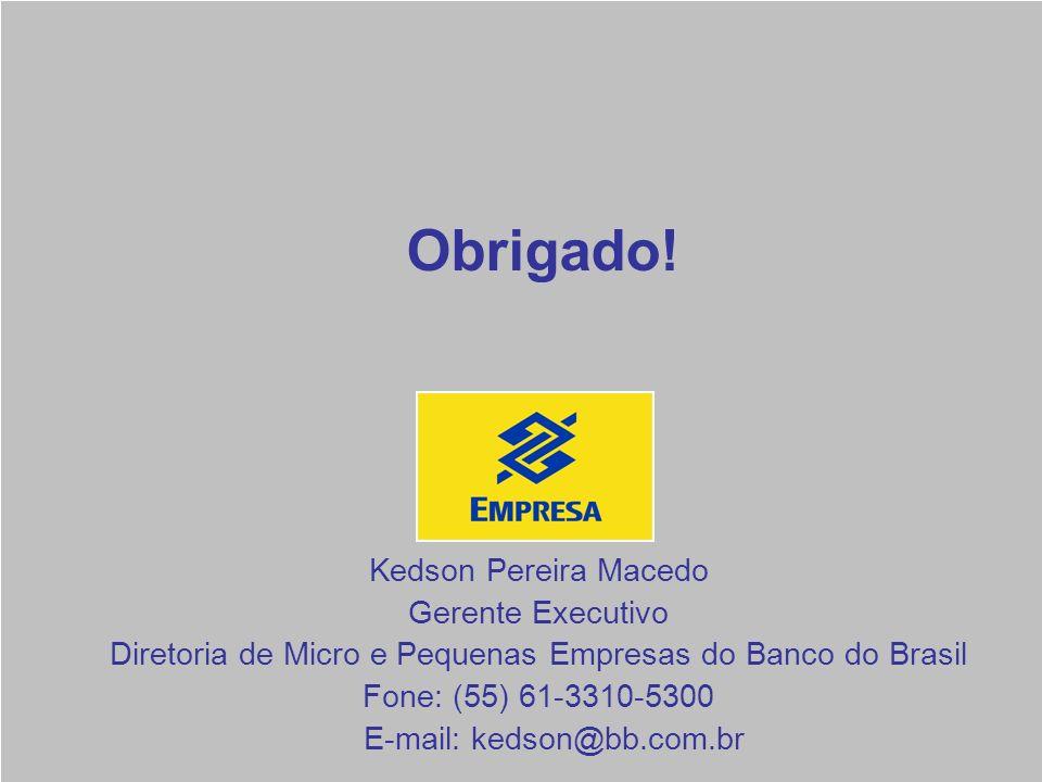 23 Kedson Pereira Macedo Gerente Executivo Diretoria de Micro e Pequenas Empresas do Banco do Brasil Fone: (55) 61-3310-5300 E-mail: kedson@bb.com.br