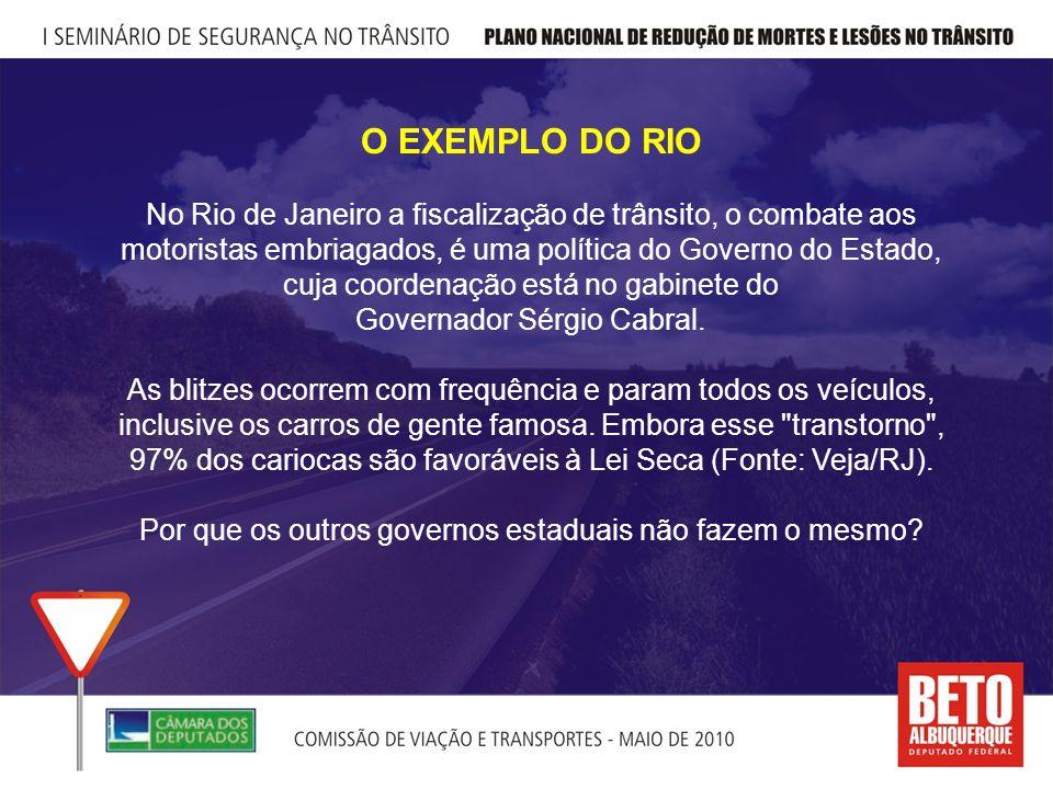O EXEMPLO DO RIO No Rio de Janeiro a fiscalização de trânsito, o combate aos motoristas embriagados, é uma política do Governo do Estado, cuja coordenação está no gabinete do Governador Sérgio Cabral.