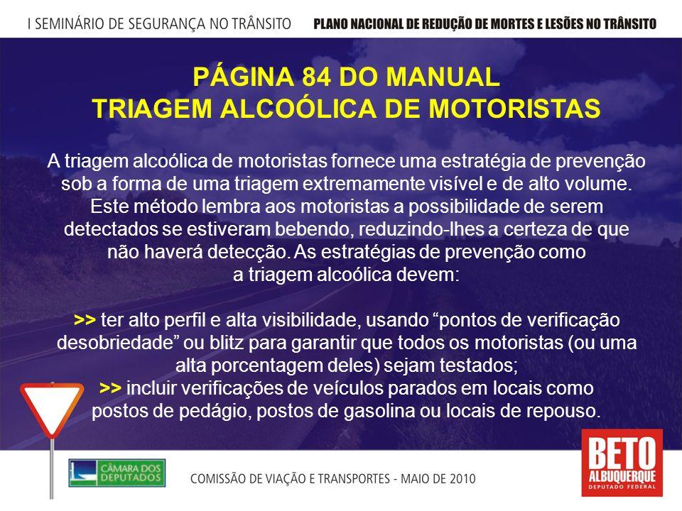 PÁGINA 84 DO MANUAL TRIAGEM ALCOÓLICA DE MOTORISTAS A triagem alcoólica de motoristas fornece uma estratégia de prevenção sob a forma de uma triagem extremamente visível e de alto volume.