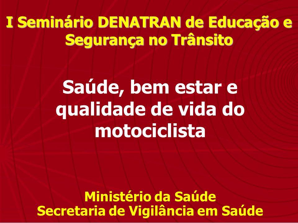 I Seminário DENATRAN de Educação e Segurança no Trânsito Saúde, bem estar e qualidade de vida do motociclista Ministério da Saúde Secretaria de Vigilâ